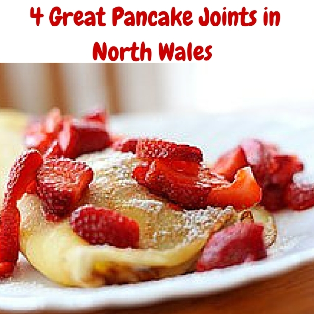 4 Great Pancake Joints in North Wales.