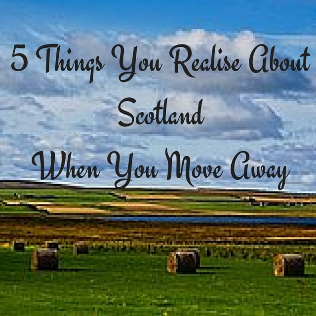 5 Things You Realise About Scotland  When You Move Away