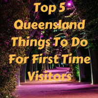 Top 5 Queensland Things To Do For First Time Visitors